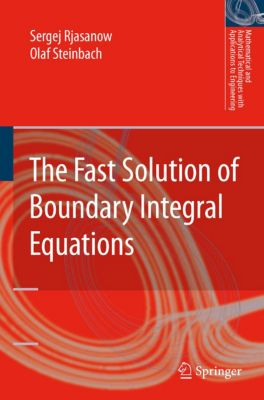 Mathematical and Analytical Techniques with Applications to Engineering: The Fast Solution of Boundary Integral Equations, Olaf Steinbach, Sergej Rjasanow