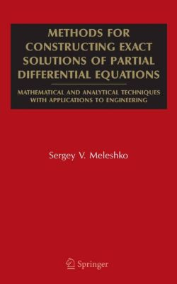 Mathematical and Analytical Techniques with Applications to Engineering: Methods for Constructing Exact Solutions of Partial Differential Equations, Sergey V. Meleshko