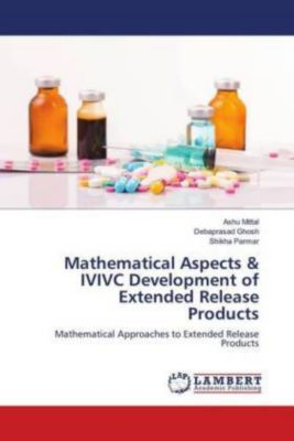 Mathematical Aspects & IVIVC Development of Extended Release Products, Ashu Mittal, Debaprasad Ghosh, Shikha Parmar