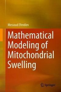 Mathematical Modeling of Mitochondrial Swelling, Messoud Efendiev