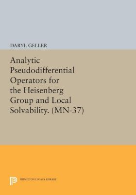 Mathematical Notes: Analytic Pseudodifferential Operators for the Heisenberg Group and Local Solvability. (MN-37), Daryl Geller