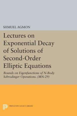 Mathematical Notes: Lectures on Exponential Decay of Solutions of Second-Order Elliptic Equations, Shmuel Agmon