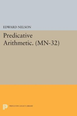 Mathematical Notes: Predicative Arithmetic. (MN-32), Edward Nelson