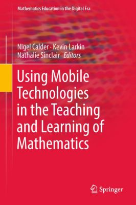 Mathematics Education in the Digital Era: Using Mobile Technologies in the Teaching and Learning of Mathematics