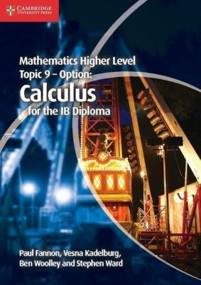 Mathematics Higher Level for the Ib Diploma Option Topic 9 Calculus, Paul Fannon, Vesna Kadelburg, Ben Woolley