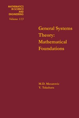 Mathematics in Science and Engineering: General Systems Theory: Mathematical Foundations
