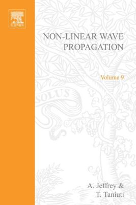 Mathematics in Science and Engineering: Non-Linear Wave PropagationWith Applications to Physics and Magnetohydrodynamics by A Jeffrey and T Taniuti