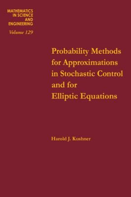 Mathematics in Science and Engineering: Probability Methods for Approximations in Stochastic Control and for Elliptic Equations