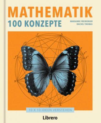 Mathematik 100 Konzepte, Marianne Freiberger, Thomas Rachel