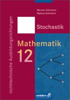 Mathematik 12. Stochastik, nichttechnische Ausbildungsrichtungen, Werner Schramm, Markus Schramm