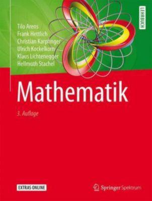 Mathematik, Tilo Arens, Frank Hettlich, Christian Karpfinger, Ulrich Kockelkorn, Klaus Lichtenegger, Hellmuth Stachel