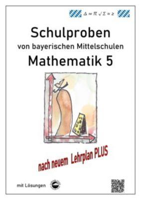 Mathematik 5 Schulproben bayerischer Mittelschulen mit Lösungen nach neuem LehrplanPLUS, Claus Arndt