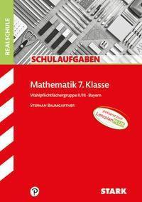 Mathematik 7. Klasse, Wahlpflichtfächergruppe II/III, Bayern - Stephan Baumgartner  