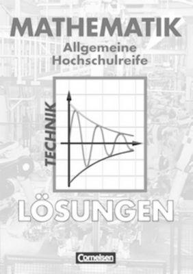 Mathematik, Allgemeine Hochschulreife: Technische Richtung, Lösungen, Rolf Schöwe, Markus Schröder, Jost Knapp, Christoph Fredebeul, Juliane Brüggemann, Rudolf Borgmann