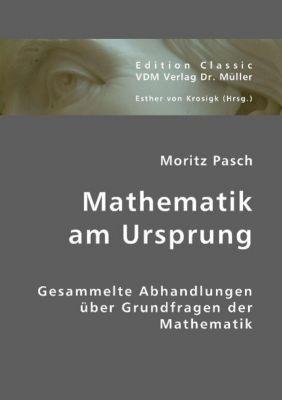 Mathematik am Ursprung, Moritz Pasch