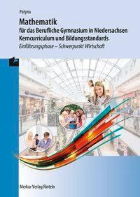 Mathematik für das Berufliche Gymnasium in Niedersachsen - Kerncurriculum und Bildungsstandards, Marion Patyna