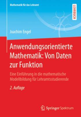 Mathematik für das Lehramt: Anwendungsorientierte Mathematik: Von Daten zur Funktion, Joachim Engel
