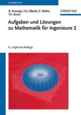 Mathematik für Ingenieure: Bd.2 Aufgaben und Lösungen zu Mathematik für Ingenieure 2, Rainer Ansorge, Hans J. Oberle, Hans Joachim Oberle, Kai Rothe, Thomas Sonar