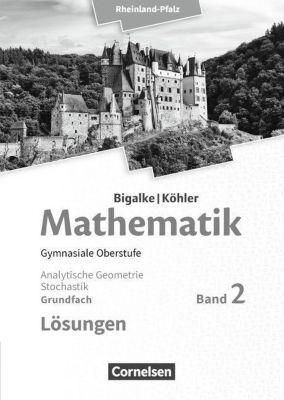 Mathematik, Gymnasiale Oberstufe, Ausgabe Rheinland-Pfalz: Bd.2 Grundfach Analytische Geometrie, Stochastik, Lösungen, Jürgen Wolff, Anton Bigalke, Norbert Köhler, Horst Kuschnerow, Gabriele Ledworuski