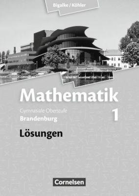 Mathematik, Gymnasiale Oberstufe Brandenburg, Neubearbeitung 2012: Bd.1 Lösungen zum Schülerbuch, Anton Bigalke, Norbert Köhler, Horst Kuschnerow, Gabriele Ledworuski