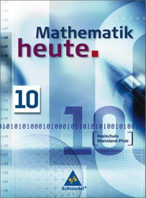 Mathematik heute, Realschule Rheinland-Pfalz, Neuausgabe: 10. Schuljahr, Schülerband