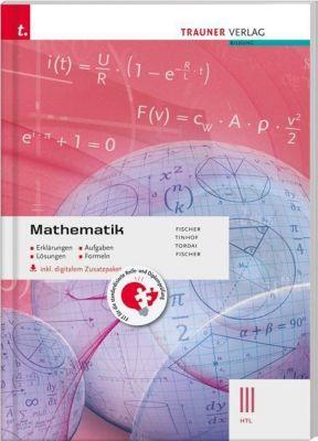 Mathematik III HTL inkl. digitalem Zusatzpaket - Erklärungen, Aufgaben, Lösungen, Formeln, Peter Fischer, Friedrich Tinhof, Lorant Tordai, Wolfgang Fischer