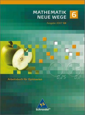 Mathematik Neue Wege, Ausgabe 2007 für Nordrhein-Westfalen und Schleswig-Holstein: 6. Schuljahr, Arbeitsbuch