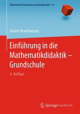 Mathematik Primarstufe und Sekundarstufe I + II: Einführung in die Mathematikdidaktik – Grundschule, Günter Krauthausen