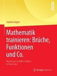 Mathematik trainieren: Brüche, Funktionen und Co., Joachim Siegert