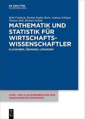 Mathematik und Statistik für Wirtschaftswissenschaftler, Meik Friedrich, Bettina-Sophie Huck, Andreas Schlegel, Thomas Skill, Michael Vorfeld