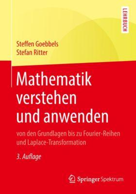 Mathematik verstehen und anwenden – von den Grundlagen bis zu Fourier-Reihen und Laplace-Transformation, Stefan Ritter, Steffen Goebbels