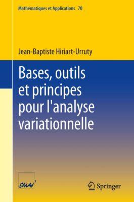 Mathématiques et Applications: Bases, outils et principes pour l'analyse variationnelle, Jean-Baptiste Hiriart-Urruty