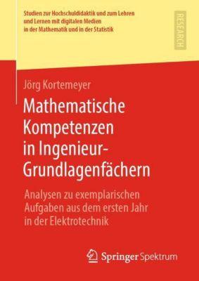 Mathematische Kompetenzen in Ingenieur-Grundlagenfächern - Jörg Kortemeyer |