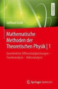 Mathematische Methoden der Theoretischen Physik 1, Gebhard Grübl