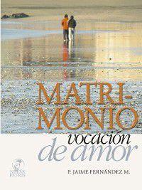Matrimonio vocación de amor, Jaime Fernández M.