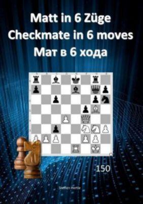 Matt in 6 Züge / Checkmate in 6 moves /6 - Steffen Hertle |