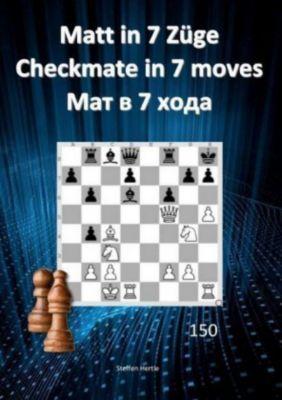 Matt in 7 Züge / Checkmate in 7 moves /7 - Steffen Hertle |
