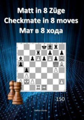 Matt in 8 Züge / Checkmate in 8 moves /8 - Steffen Hertle pdf epub