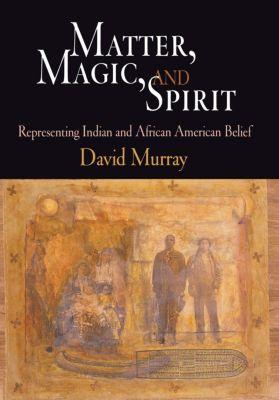 Matter, Magic, and Spirit, David Murray