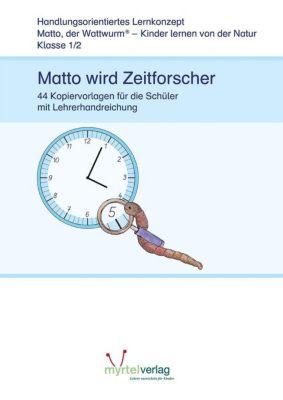 Matto, der Wattwurm: Klasse 1/2: Matto wird Zeitforscher