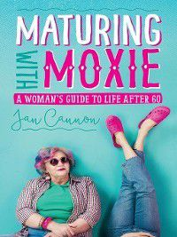 Maturing with Moxie, Jan Cannon