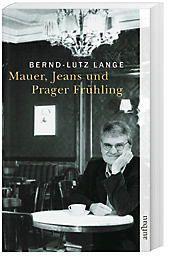 Mauer, Jeans und Prager Frühling, Bernd-Lutz Lange