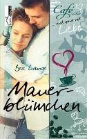 Mauerblümchen - Café au Lait und ganz viel Liebe 2, Bea Lange