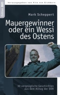 Mauergewinner oder ein Wessi des Ostens - Mark Scheppert |