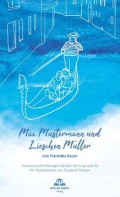 Max Mustermann und Lieschen Müller - Franziska Bauer |