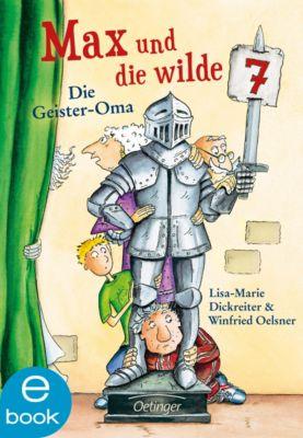 Max und die Wilde Sieben Band 2: Die Geister-Oma, Lisa-Marie Dickreiter, Winfried Oelsner