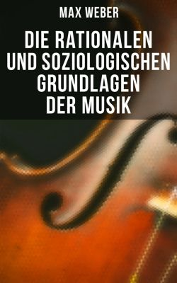 Max Weber: Die rationalen und soziologischen Grundlagen der Musik, Max Weber