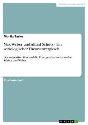 Max Weber und Alfred Schütz - Ein soziologischer Theorienvergleich, Moritz Taske