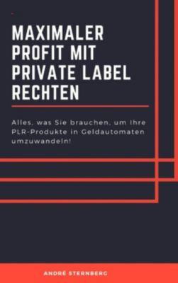Maximaler Profit mit Private Label Rechten, Andre Sternberg