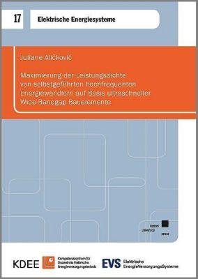 Maximierung der Leistungsdichte von selbstgeführten hochfrequenten Energiewandlern auf Basis ultraschneller Wide-Bandgap Bauelemente - Juliane Alickovic  
